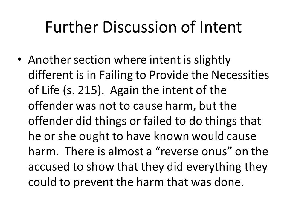 Further Discussion of Intent Another section where intent is slightly different is in Failing to Provide the Necessities of Life (s.