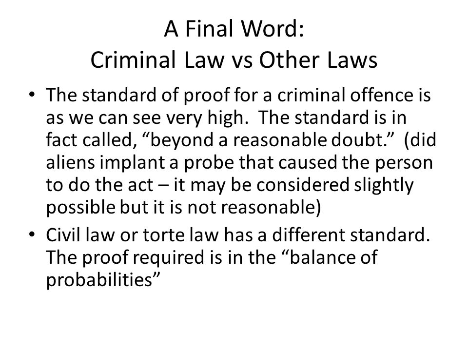 A Final Word: Criminal Law vs Other Laws The standard of proof for a criminal offence is as we can see very high.
