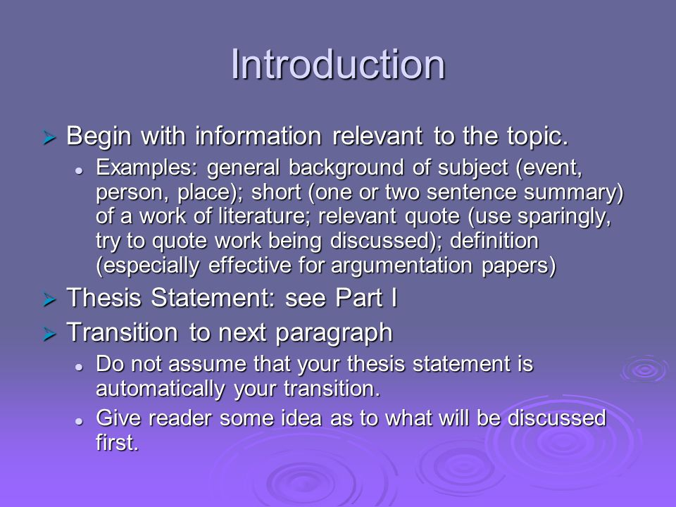 Introduction Begin with information relevant to the topic. Begin with information relevant to the topic. Examples: general background of subject (even