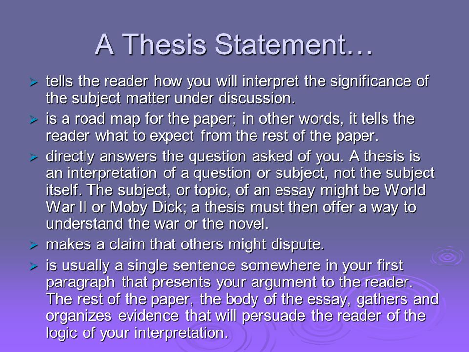 A Thesis Statement… tells the reader how you will interpret the significance of the subject matter under discussion. tells the reader how you will int
