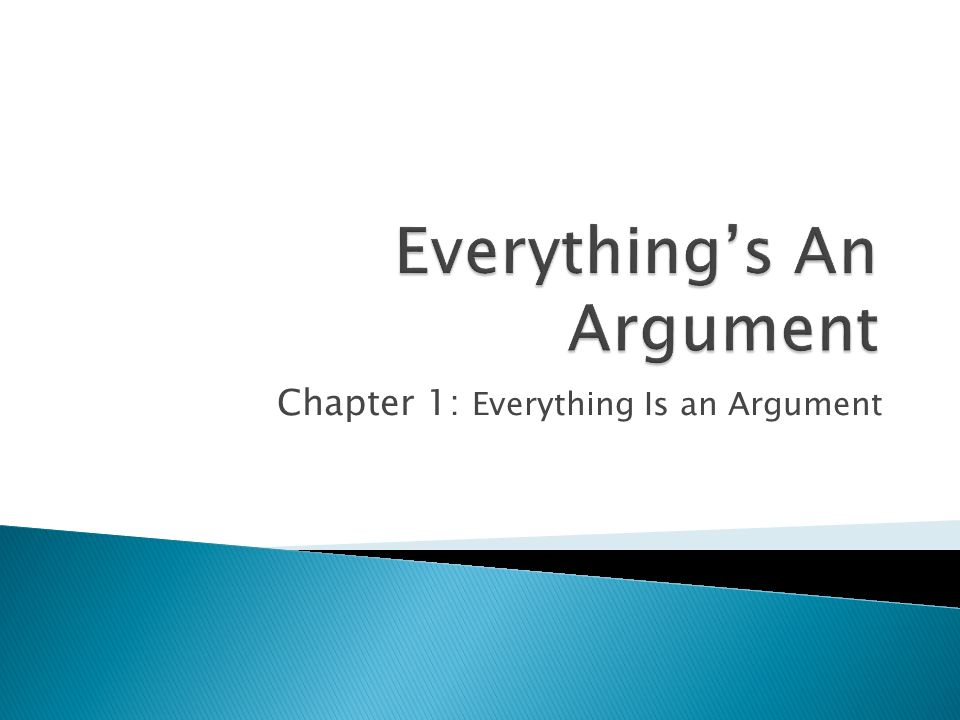 Chapter 1: Everything Is an Argument
