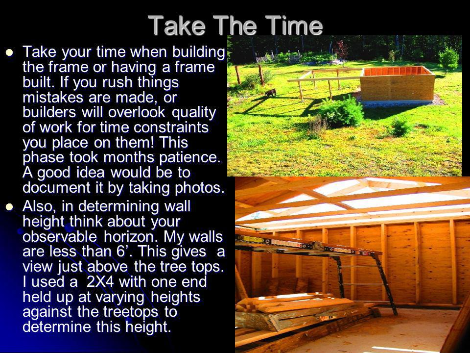 Take The Time Take your time when building the frame or having a frame built.