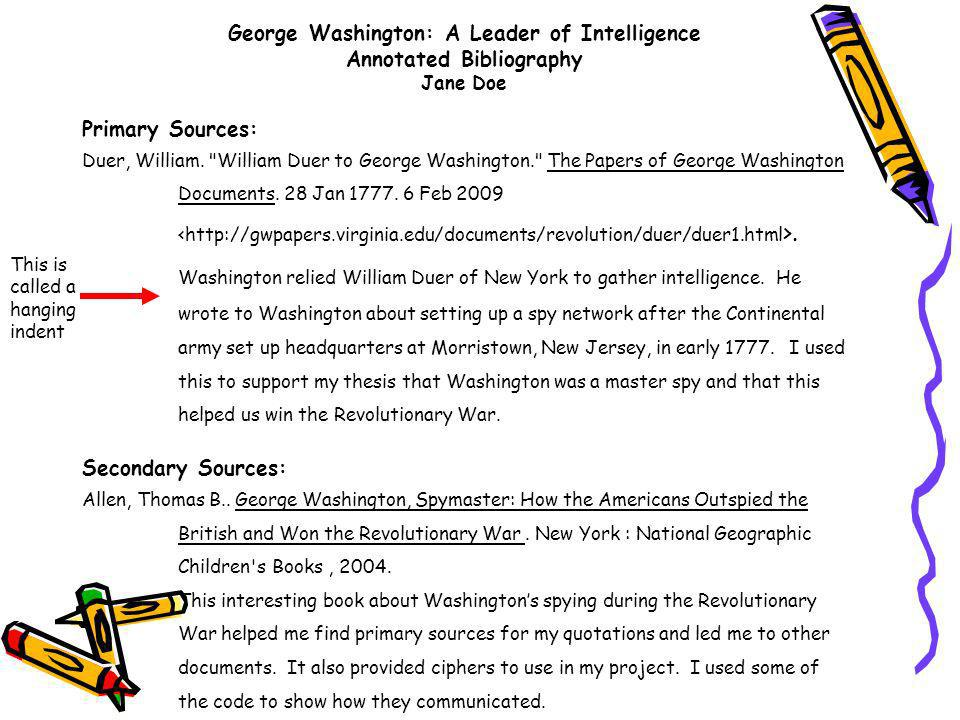 George Washington: A Leader of Intelligence Annotated Bibliography Jane Doe Primary Sources: Duer, William.