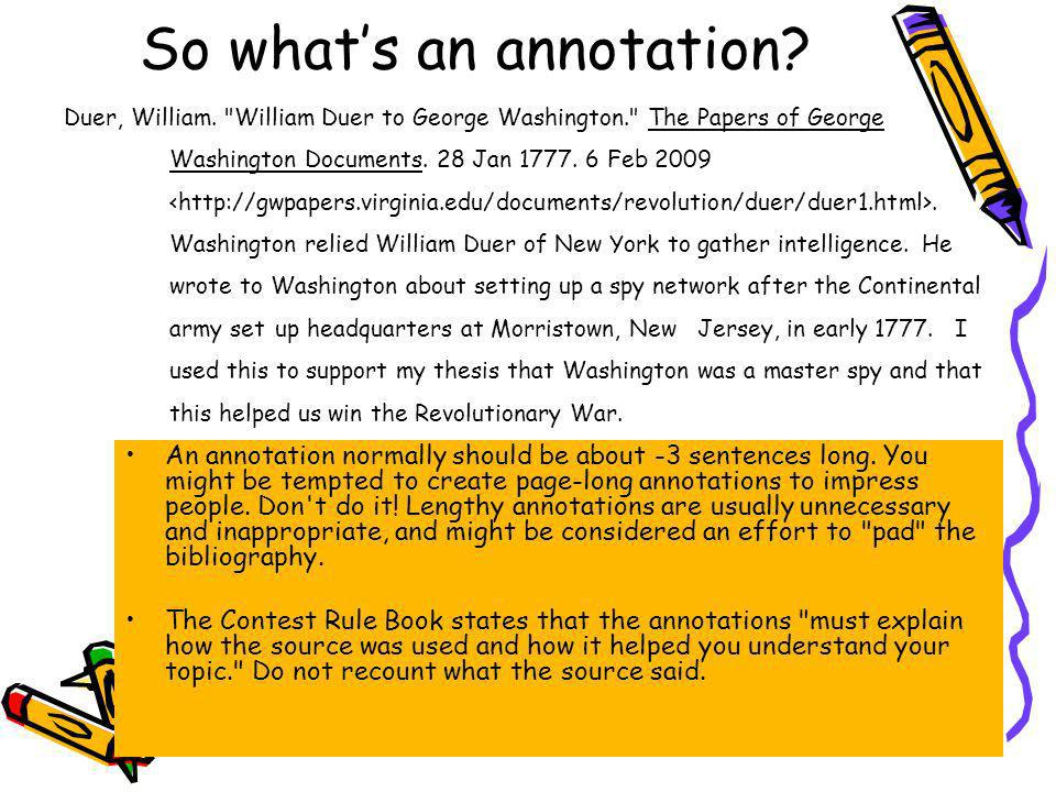 An annotation normally should be about -3 sentences long. You might be tempted to create page-long annotations to impress people. Don't do it! Lengthy