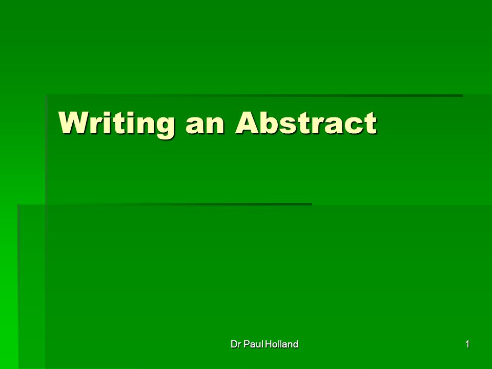 1 Writing an Abstract Dr Paul Holland