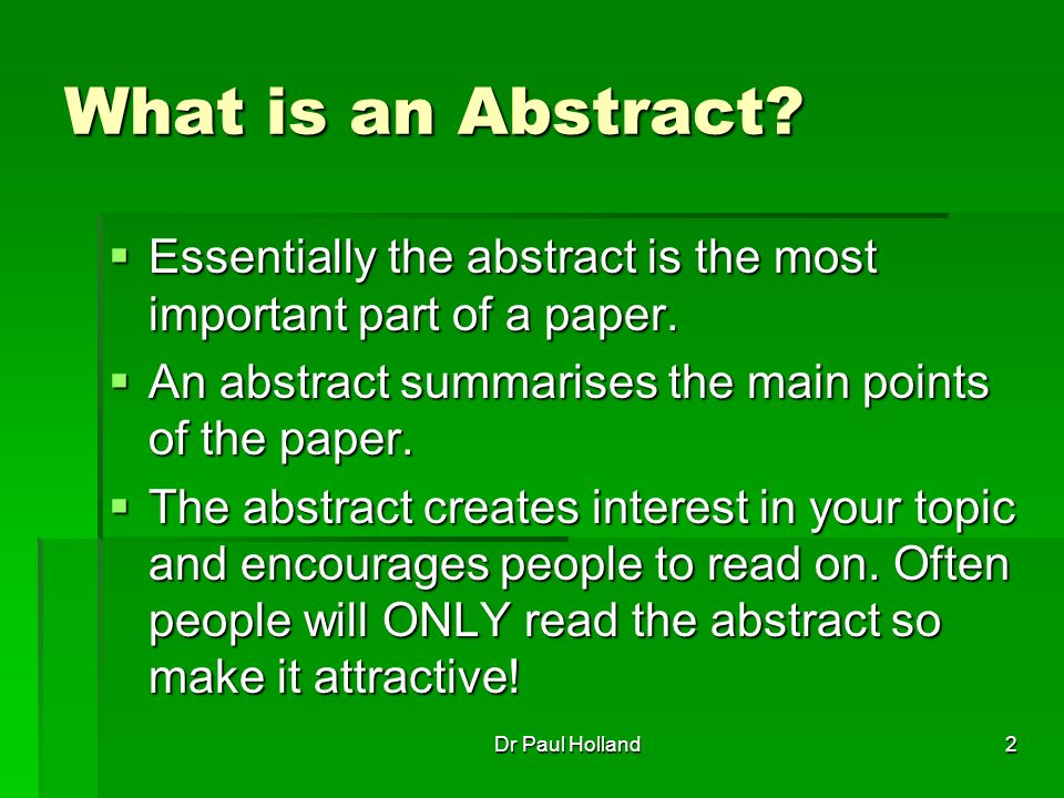 2 What is an Abstract. Essentially the abstract is the most important part of a paper.