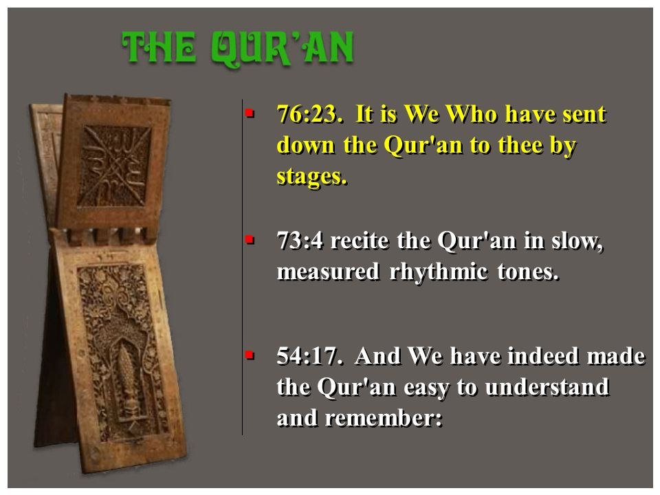 76:23. It is We Who have sent down the Qur'an to thee by stages. 73:4 recite the Qur'an in slow, measured rhythmic tones. 54:17. And We have indeed ma