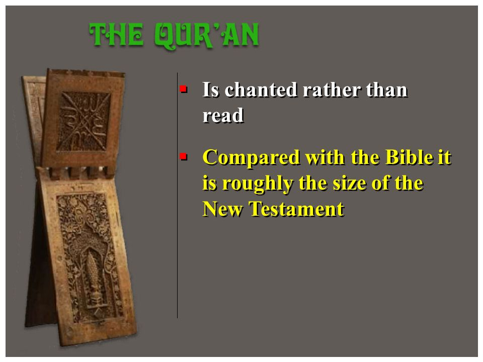 Is chanted rather than read Compared with the Bible it is roughly the size of the New Testament