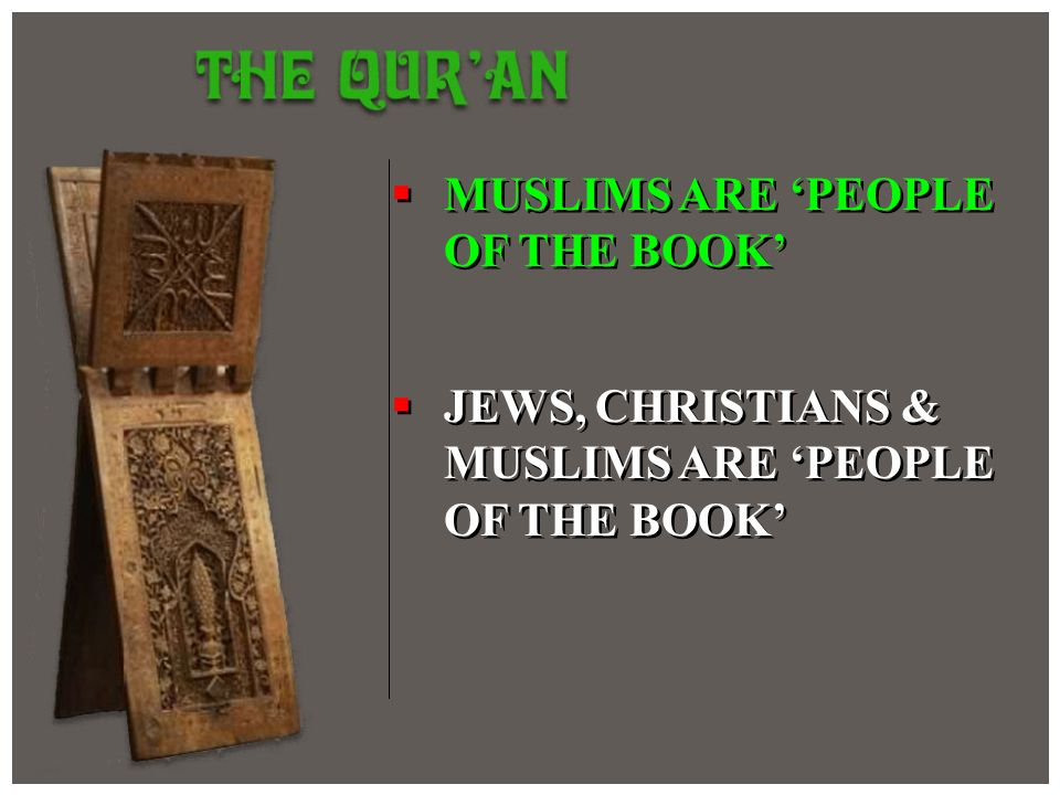 MUSLIMS ARE PEOPLE OF THE BOOK JEWS, CHRISTIANS & MUSLIMS ARE PEOPLE OF THE BOOK