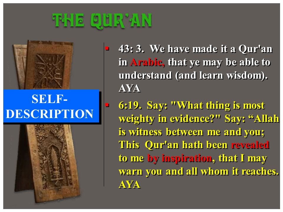43: 3. We have made it a Qur'an in Arabic, that ye may be able to understand (and learn wisdom). AYA SELF- DESCRIPTION 6:19. Say: