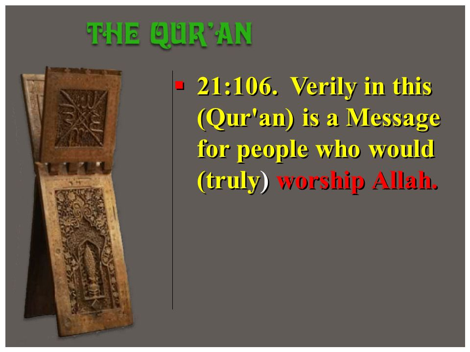 21:106. Verily in this (Qur'an) is a Message for people who would (truly) worship Allah.