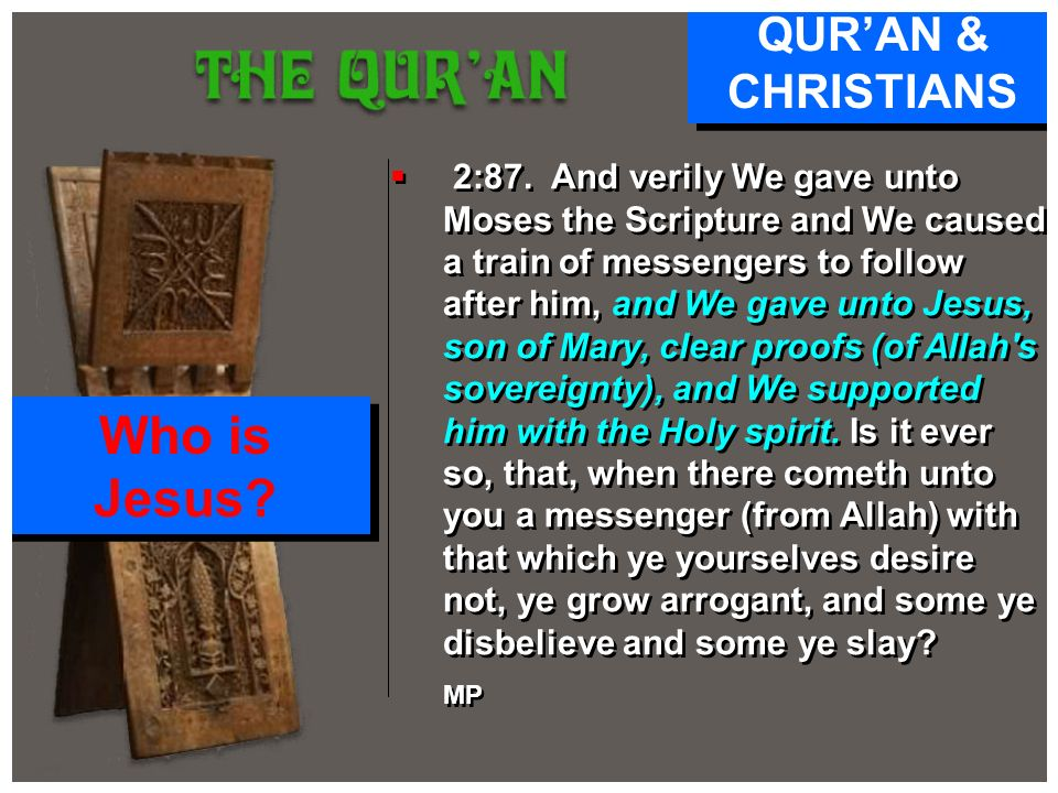2:87. And verily We gave unto Moses the Scripture and We caused a train of messengers to follow after him, and We gave unto Jesus, son of Mary, clear