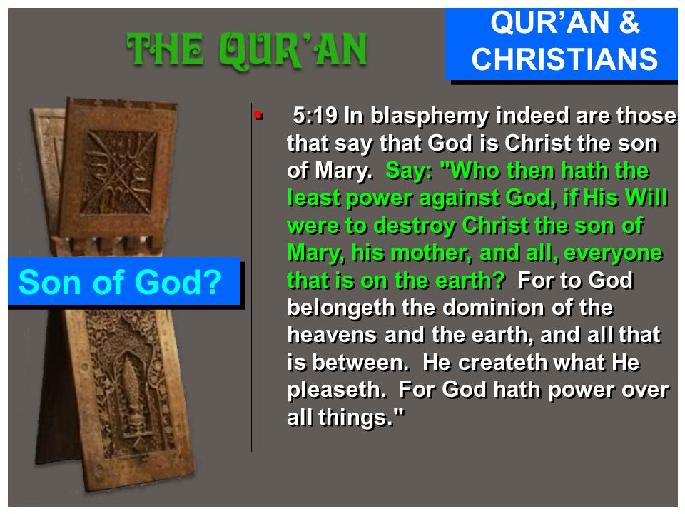5:19 In blasphemy indeed are those that say that God is Christ the son of Mary. Say: