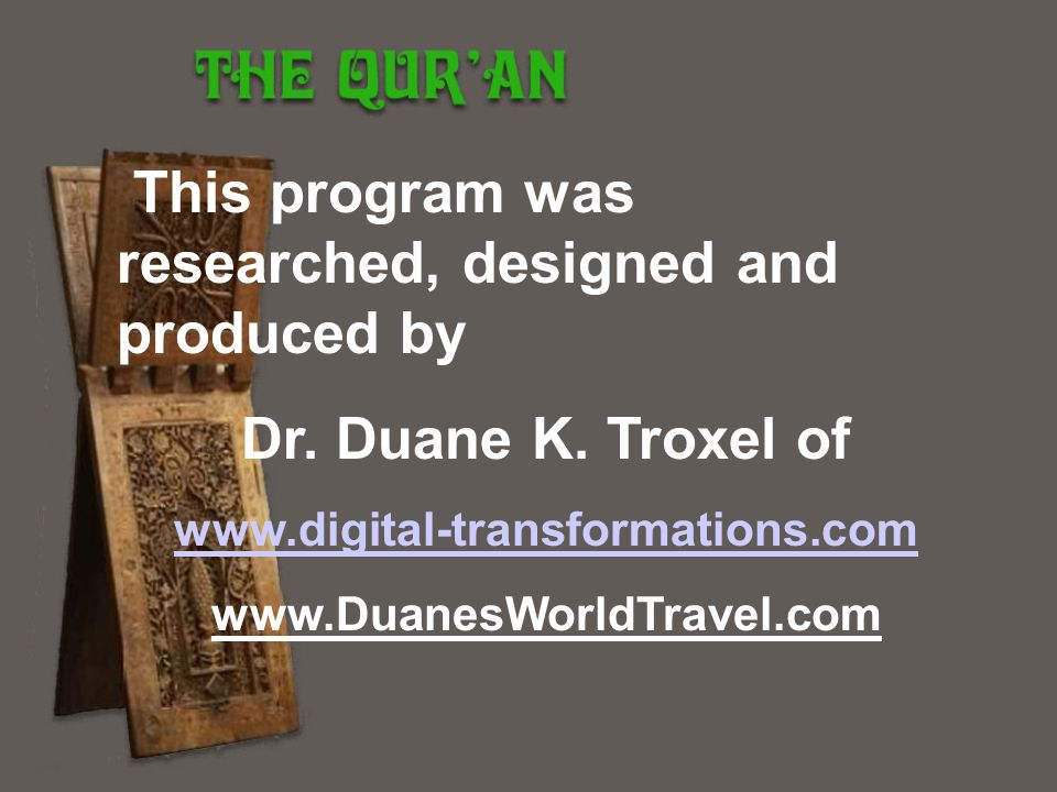This program was researched, designed and produced by Dr. Duane K. Troxel of www.digital-transformations.com www.DuanesWorldTravel.com