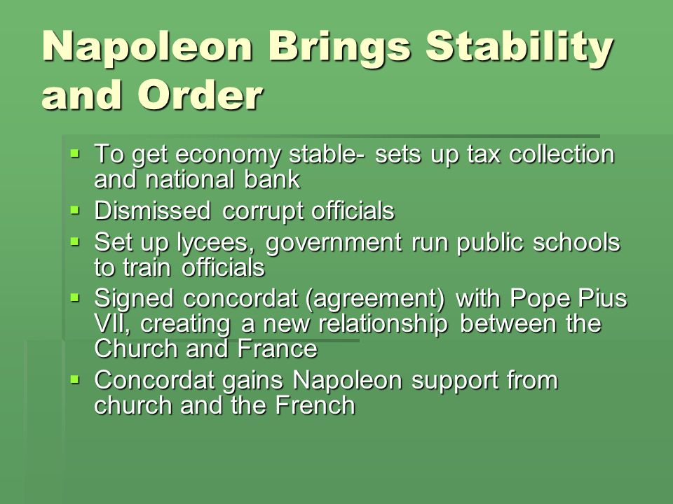 Napoleon Brings Stability and Order To get economy stable- sets up tax collection and national bank To get economy stable- sets up tax collection and