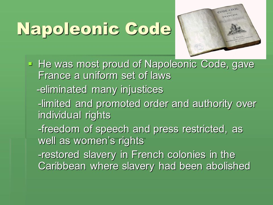 Napoleonic Code He was most proud of Napoleonic Code, gave France a uniform set of laws He was most proud of Napoleonic Code, gave France a uniform se