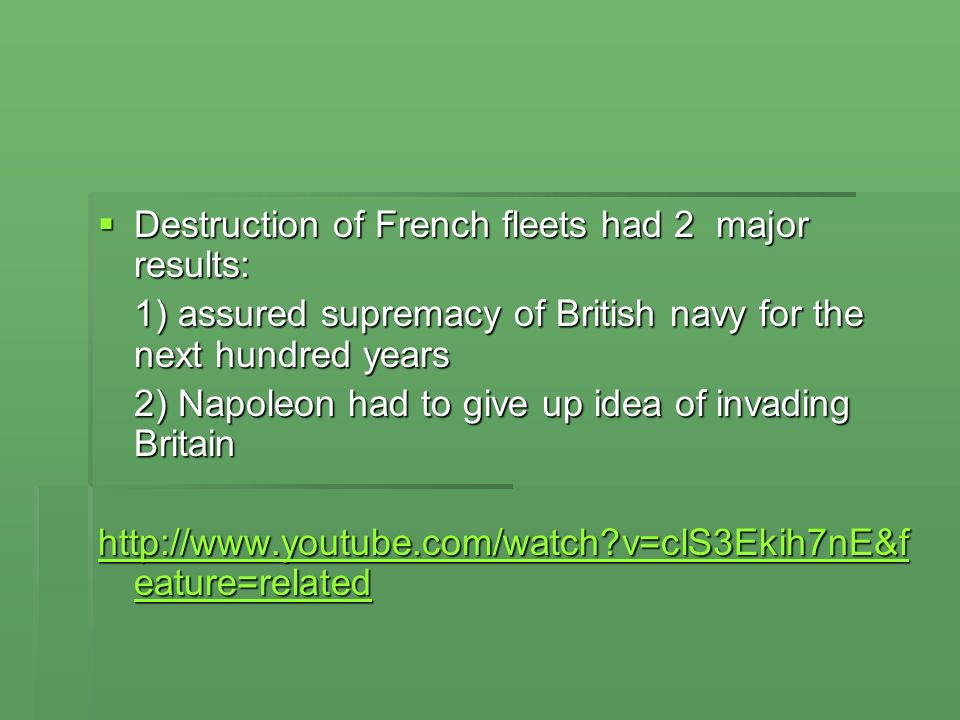 Destruction of French fleets had 2 major results: Destruction of French fleets had 2 major results: 1) assured supremacy of British navy for the next