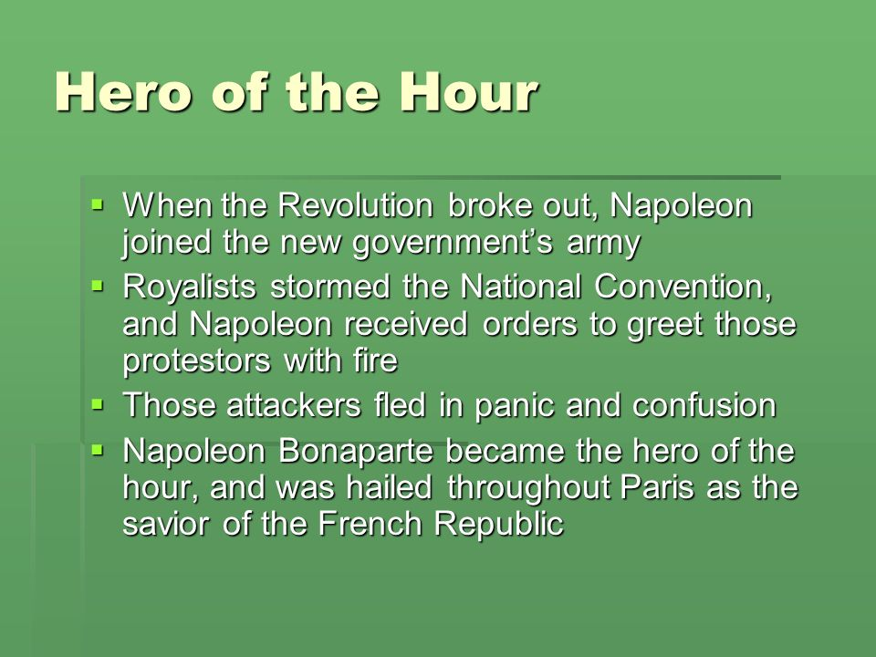 Hero of the Hour When the Revolution broke out, Napoleon joined the new governments army When the Revolution broke out, Napoleon joined the new govern