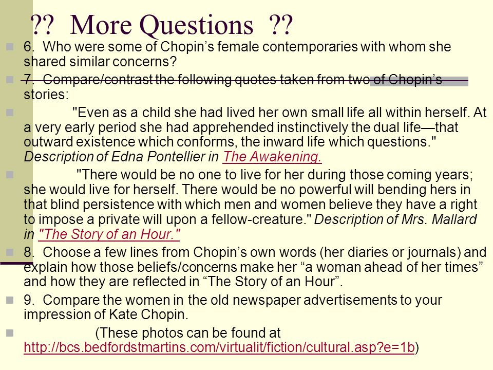 ?? More Questions ?? 6. Who were some of Chopins female contemporaries with whom she shared similar concerns? 7. Compare/contrast the following quotes