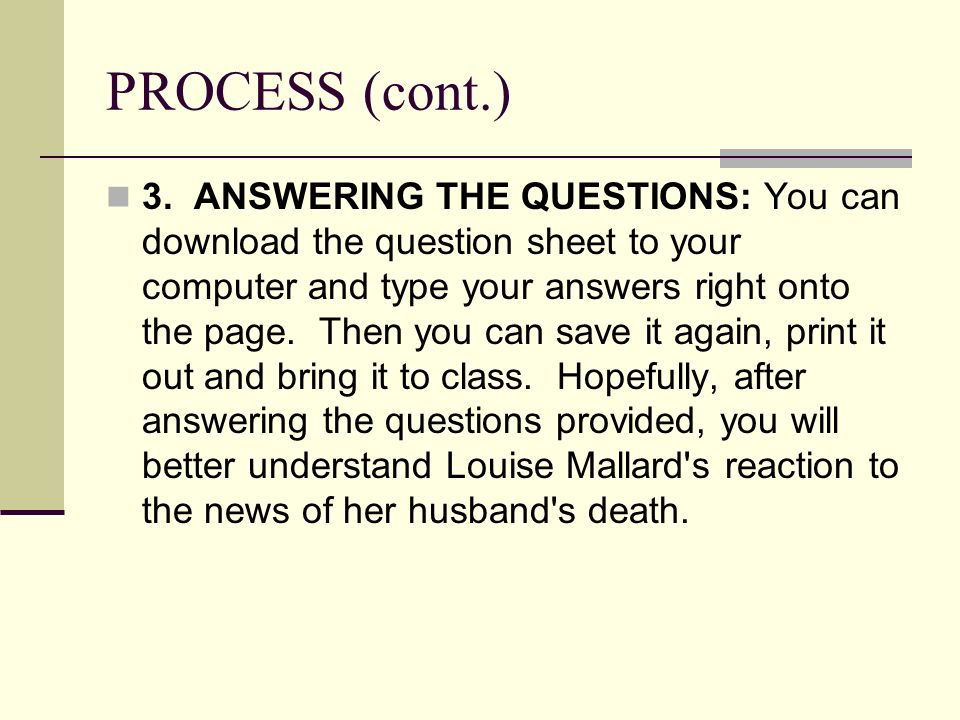 PROCESS (cont.) 3. ANSWERING THE QUESTIONS: You can download the question sheet to your computer and type your answers right onto the page. Then you c