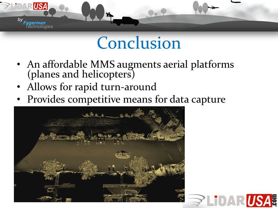 Conclusion An affordable MMS augments aerial platforms (planes and helicopters) Allows for rapid turn-around Provides competitive means for data capture