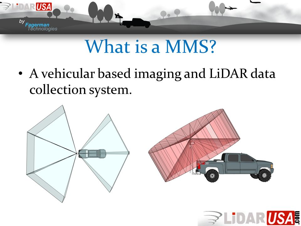 What is a MMS? A vehicular based imaging and LiDAR data collection system.
