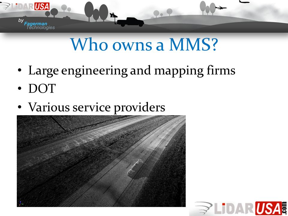 Who owns a MMS? Large engineering and mapping firms DOT Various service providers