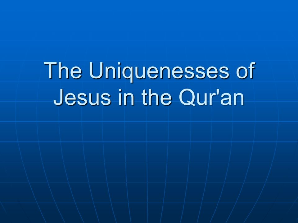 The Uniquenesses of Jesus in the Qur an