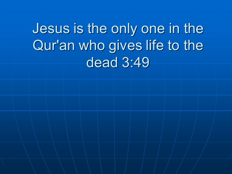 Jesus is the only one in the Qur'an who gives life to the dead 3:49