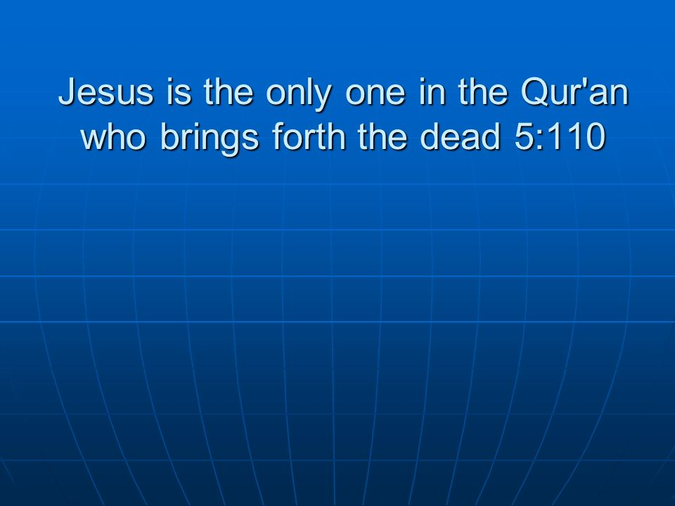 Jesus is the only one in the Qur an who brings forth the dead 5:110