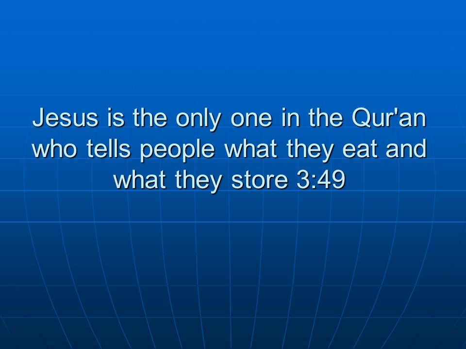 Jesus is the only one in the Qur'an who tells people what they eat and what they store 3:49