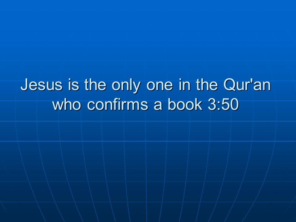 Jesus is the only one in the Qur an who confirms a book 3:50
