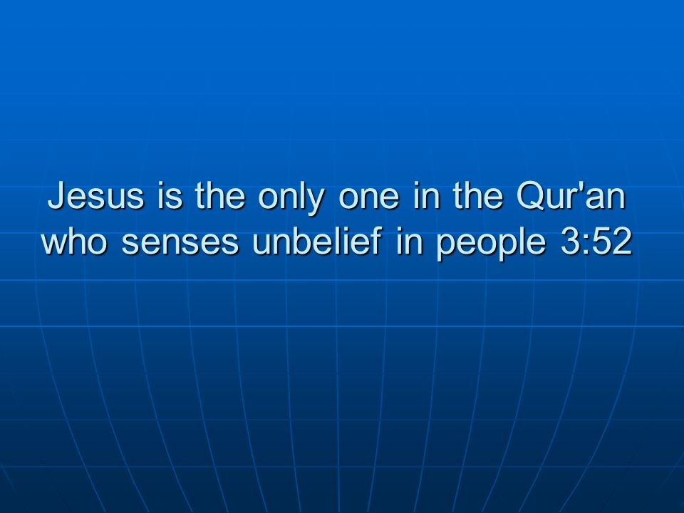 Jesus is the only one in the Qur an who senses unbelief in people 3:52