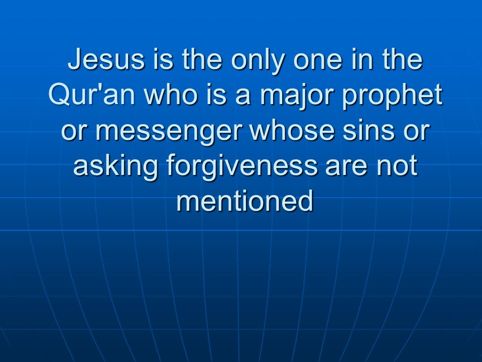 Jesus is the only one in the Qur an who is a major prophet or messenger whose sins or asking forgiveness are not mentioned