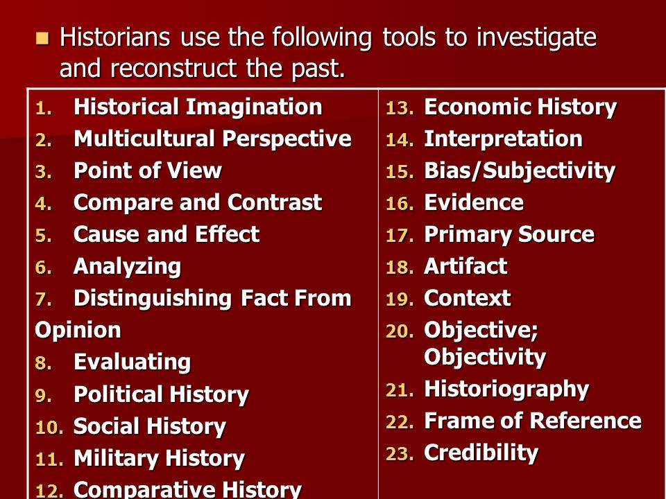 Historians use the following tools to investigate and reconstruct the past. Historians use the following tools to investigate and reconstruct the past
