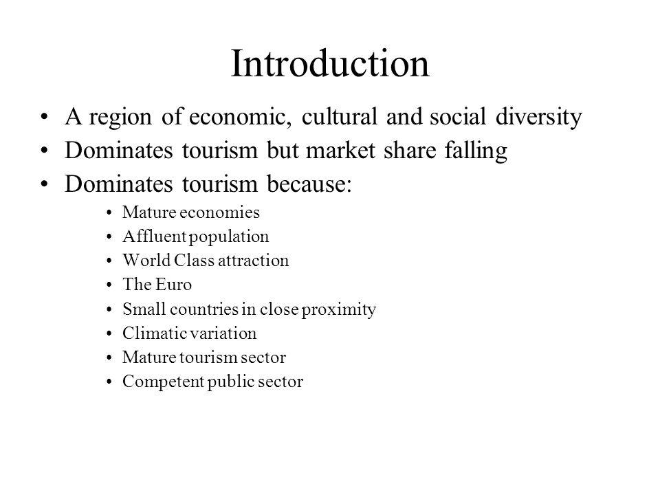 Introduction A region of economic, cultural and social diversity Dominates tourism but market share falling Dominates tourism because: Mature economie