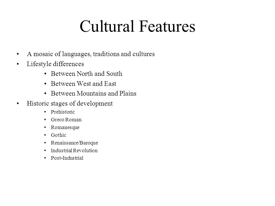 Cultural Features A mosaic of languages, traditions and cultures Lifestyle differences Between North and South Between West and East Between Mountains