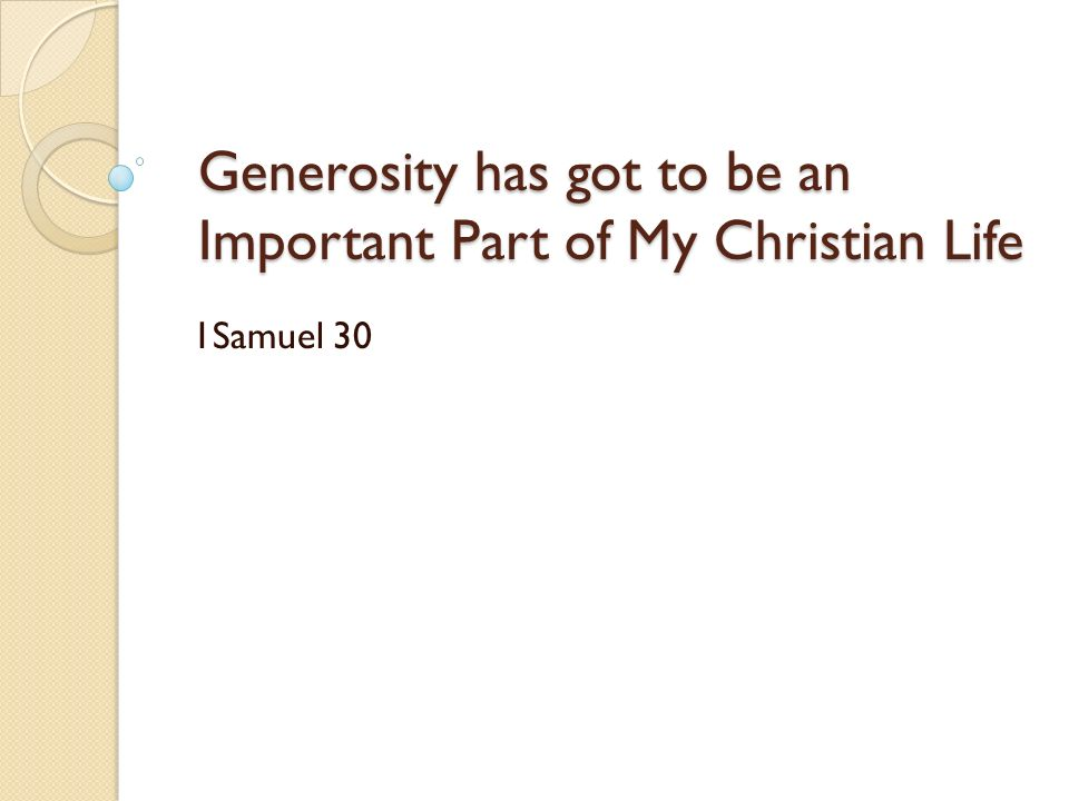 Generosity has got to be an Important Part of My Christian Life 1Samuel 30