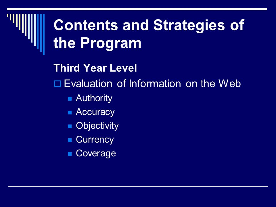 Contents and Strategies of the Program Third Year Level Evaluation of Information on the Web Authority Accuracy Objectivity Currency Coverage