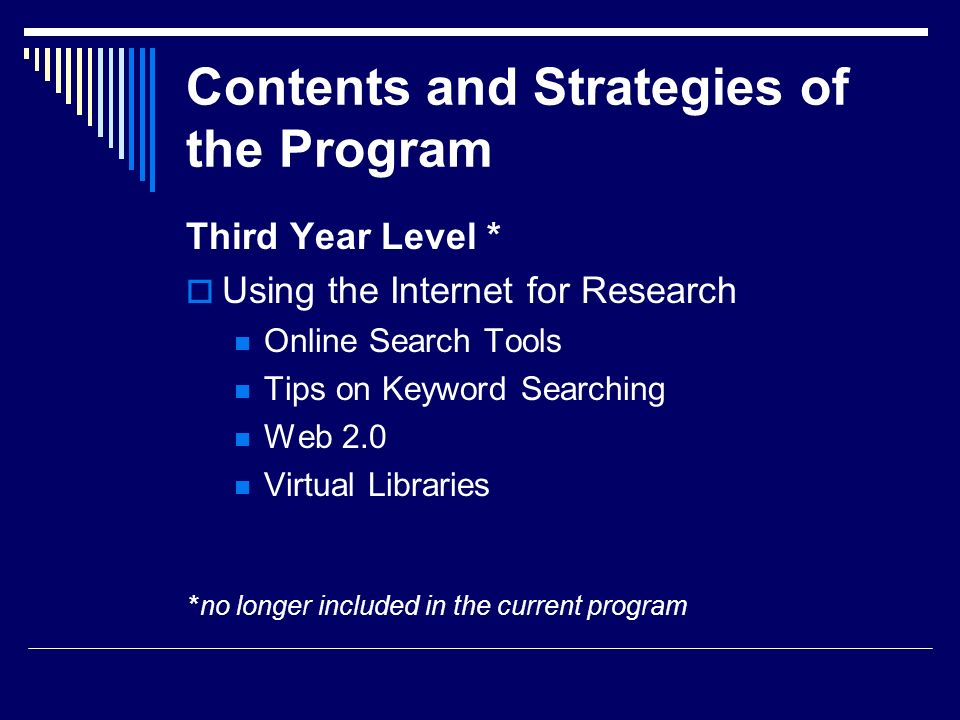 Contents and Strategies of the Program Third Year Level * Using the Internet for Research Online Search Tools Tips on Keyword Searching Web 2.0 Virtua