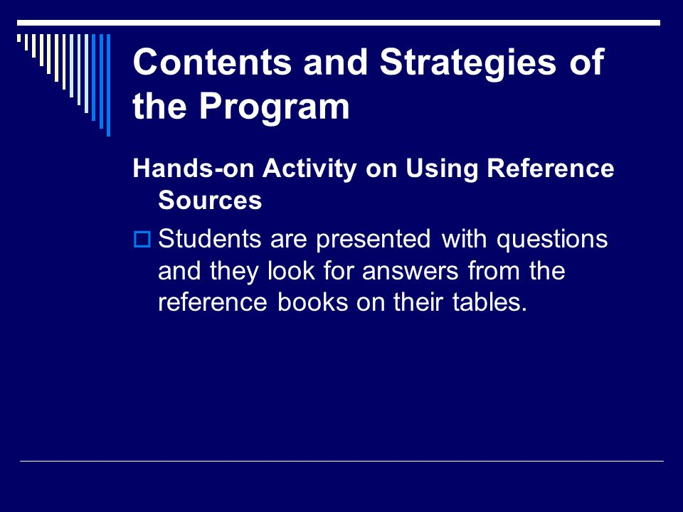 Contents and Strategies of the Program Hands-on Activity on Using Reference Sources Students are presented with questions and they look for answers fr