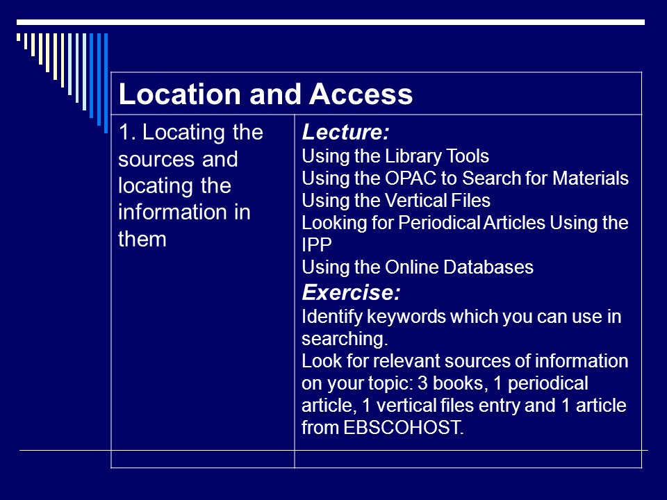 Location and Access 1. Locating the sources and locating the information in them Lecture: Using the Library Tools Using the OPAC to Search for Materia