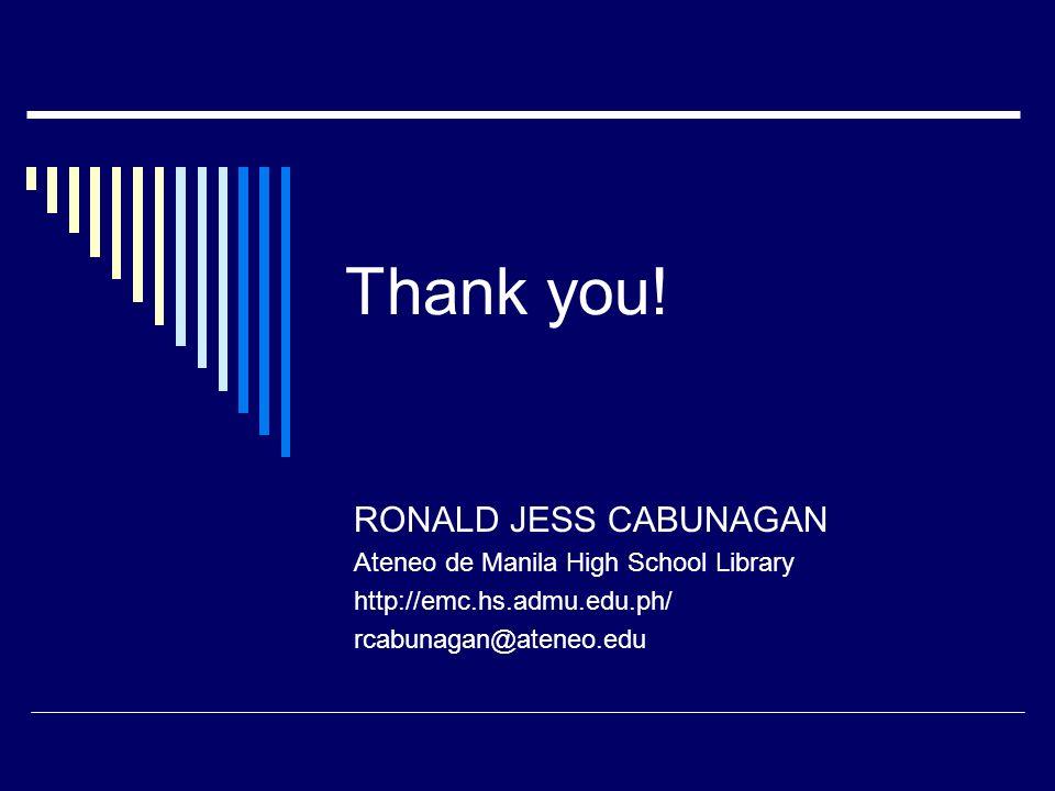 Thank you! RONALD JESS CABUNAGAN Ateneo de Manila High School Library http://emc.hs.admu.edu.ph/ rcabunagan@ateneo.edu