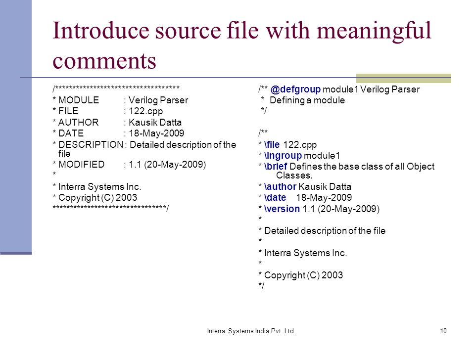 Interra Systems India Pvt. Ltd.10 Introduce source file with meaningful comments /*********************************** * MODULE : Verilog Parser * FILE
