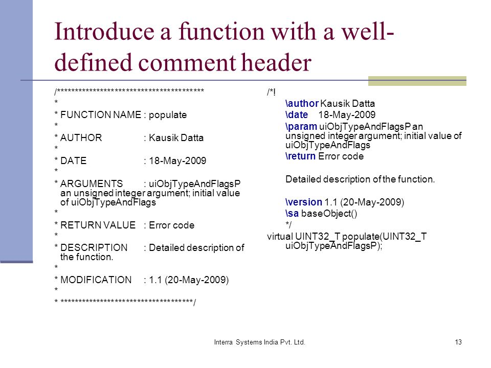 Interra Systems India Pvt. Ltd.13 Introduce a function with a well- defined comment header /**************************************** * * FUNCTION NAME