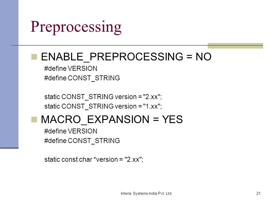 Interra Systems India Pvt. Ltd.21 Preprocessing ENABLE_PREPROCESSING = NO #define VERSION #define CONST_STRING static CONST_STRING version =
