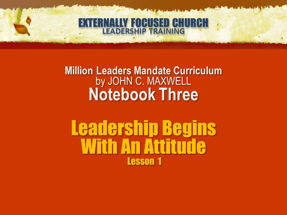 EXTERNALLY FOCUSED CHURCH LEADERSHIP TRAINING EXTERNALLY FOCUSED CHURCH LEADERSHIP TRAINING Million Leaders Mandate Curriculum by JOHN C.