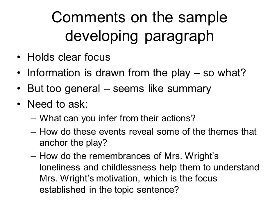Comments on the sample developing paragraph Holds clear focus Information is drawn from the play – so what? But too general – seems like summary Need