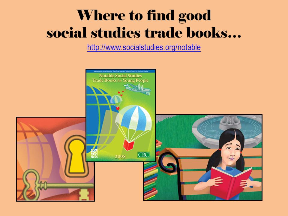 Where to find good social studies trade books… http://www.socialstudies.org/notable http://www.socialstudies.org/notable