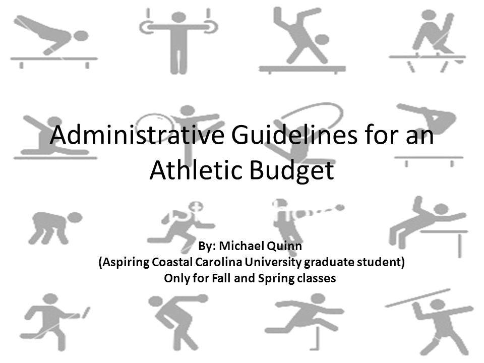 Administrative Guidelines for an Athletic Budget By: Michael Quinn (Aspiring Coastal Carolina University graduate student) Only for Fall and Spring classes